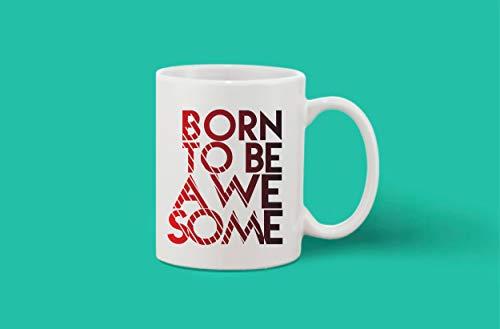 Crazy Sutra Classic Printed Ceramic Coffee/Milk Mug | Funky One Liner Coffee/Milk Mug (Mug-BornToBeAwesome)