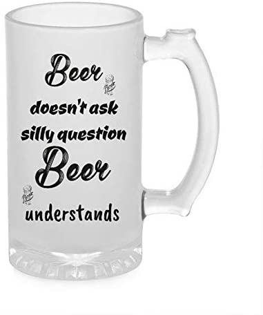 Crazy Sutra Funny and Cool Quote BeerDoesNotAsk1 Printed Clear Frosted Glass Beer Mug for Friends/Brother/Boyfriend (500ml)