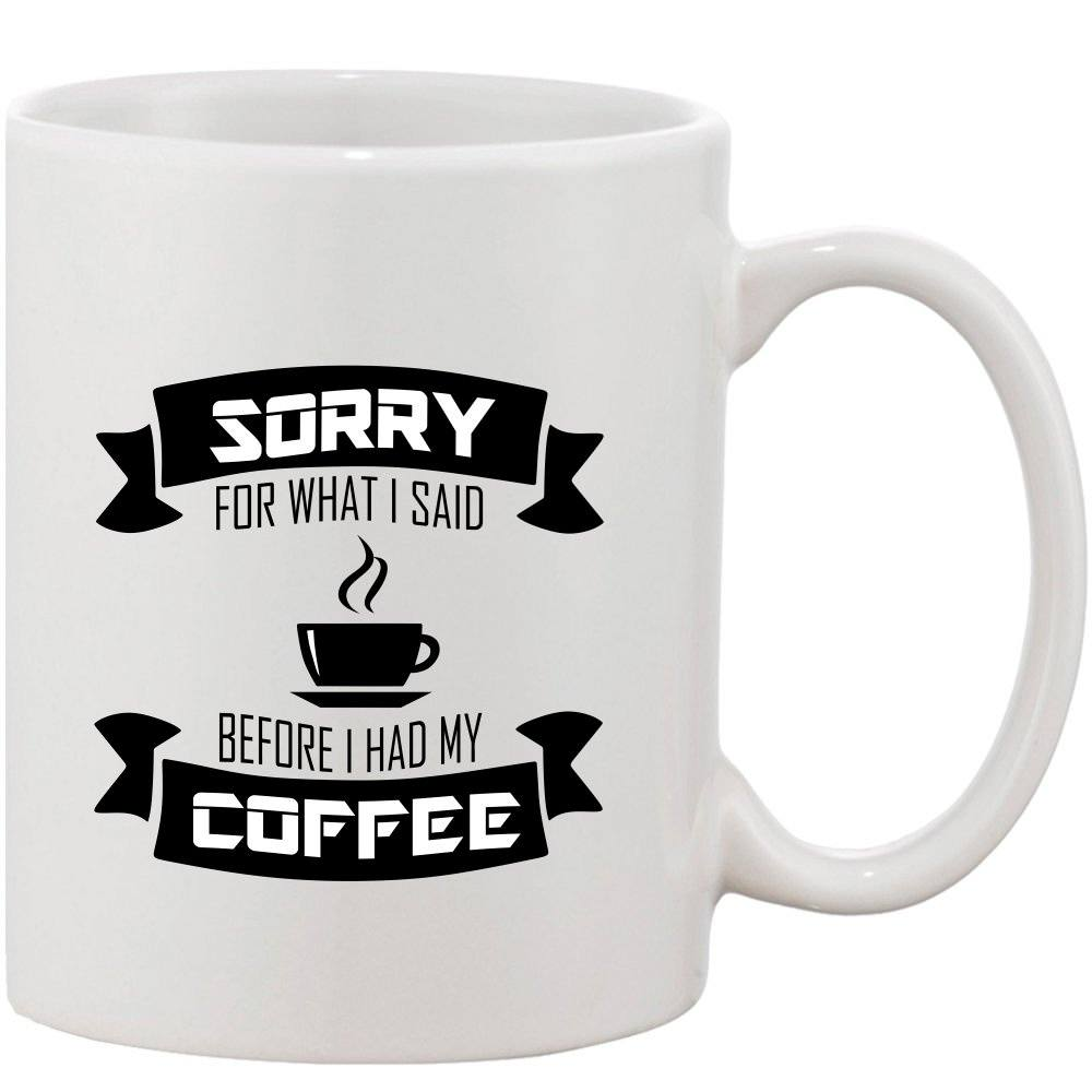 Crazy Sutra Classic Sorry For What I Said Printed Ceramic Coffee/Milk Mug | Funky  Coffee/Milk Mug (White, 11 oz)