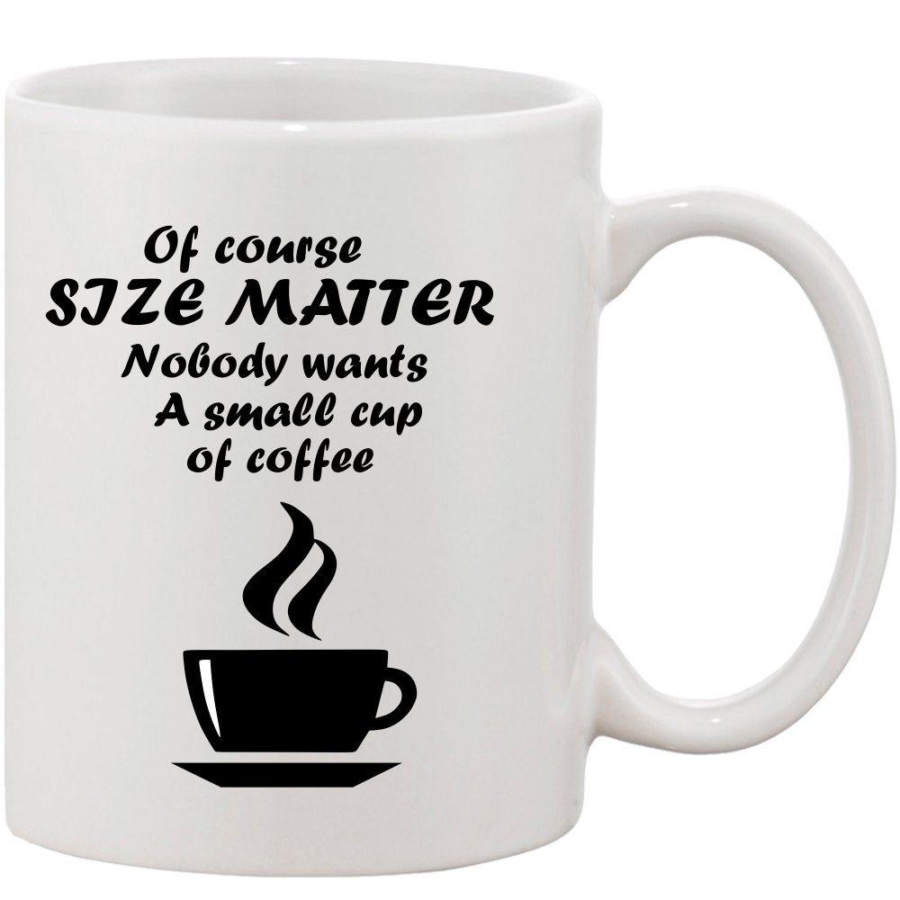 Crazy Sutra Classic Of Course Size Matter Printed Ceramic Coffee/Milk Mug   Funky  Coffee/Milk Mug (White, 11 oz)