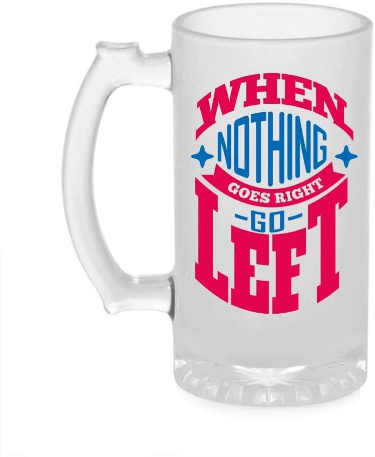 Crazy Sutra Funny and Cool Quote When Nothing Goes Printed Clear Frosted Glass Beer Mug for Friends/Brother/Boyfriend (500ml)