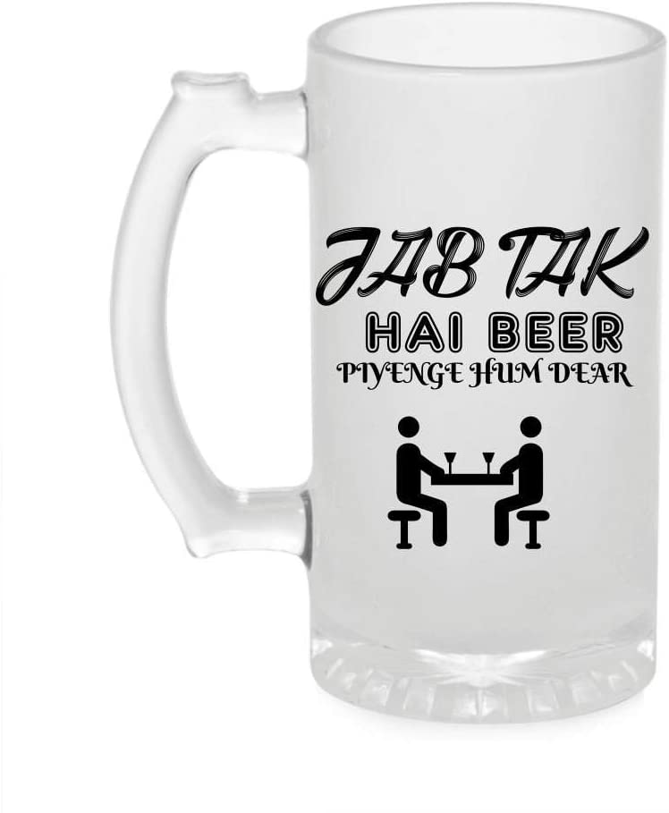 Crazy Sutra Funny and Cool Quote Jab Tak Hai Beer Printed Clear Frosted Glass Beer Mug for Friends/Brother/Boyfriend (500ml)