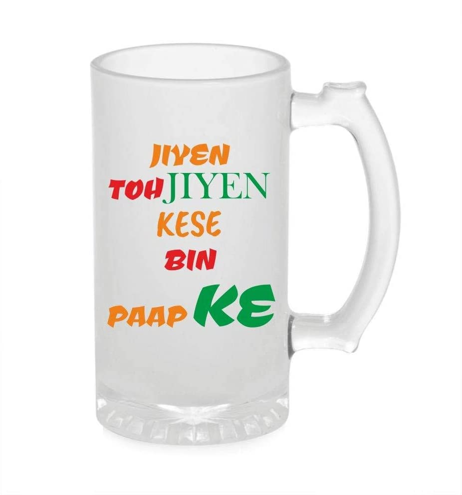 Crazy Sutra Funny and Cool Quote JiyeToJiyeKese1 Printed Clear Frosted Glass Beer Mug for Friends/Brother/Boyfriend (500ml)
