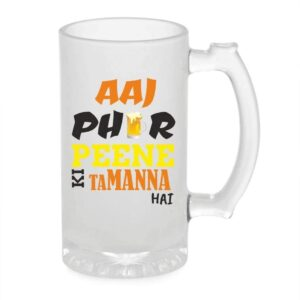 Crazy Sutra Funny and Cool Quote AajPhirPeeneKiTammnaHai Printed Clear Frosted Glass Beer Mug for Friends/Brother/Boyfriend (500ml)