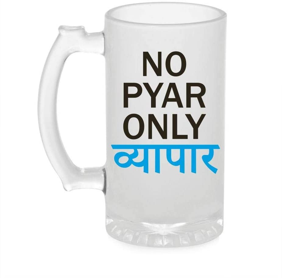 Crazy Sutra Funny and Cool Quote No Pyar Only Byapaar Printed Clear Frosted Glass Beer Mug for Friends/Brother/Boyfriend (500ml)