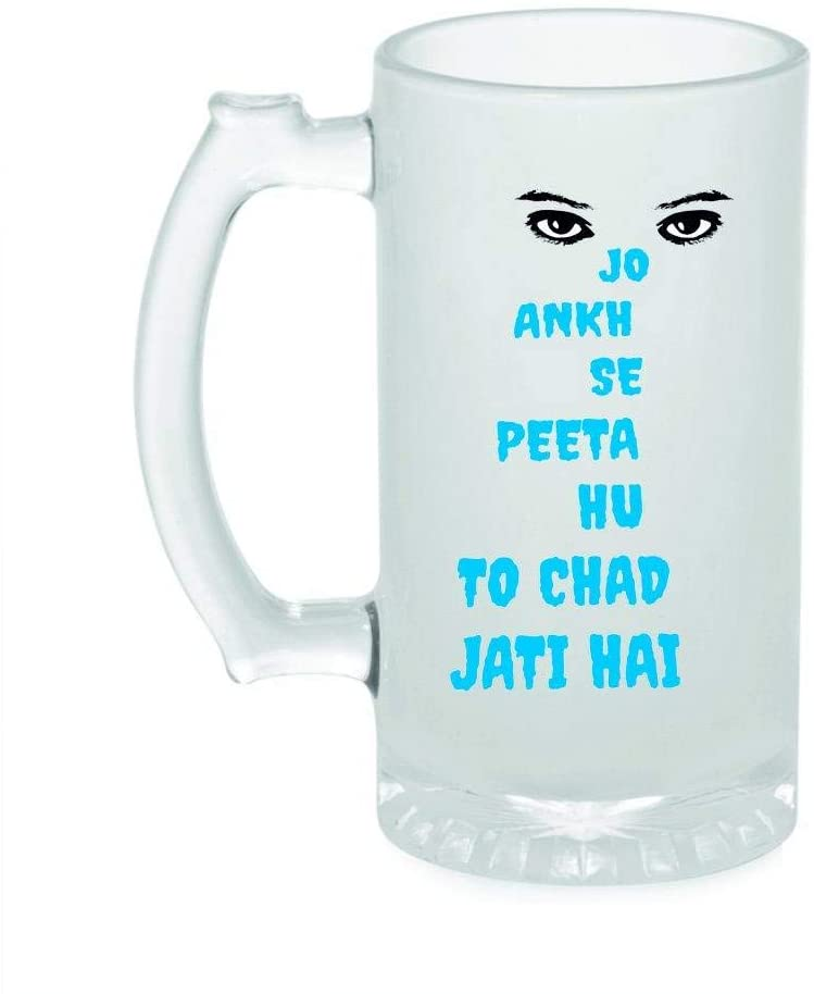 Crazy Sutra Funny and Cool Quote Jo Ankh Se Peeta Hu Printed Clear Frosted Glass Beer Mug for Friends/Brother/Boyfriend (500ml)