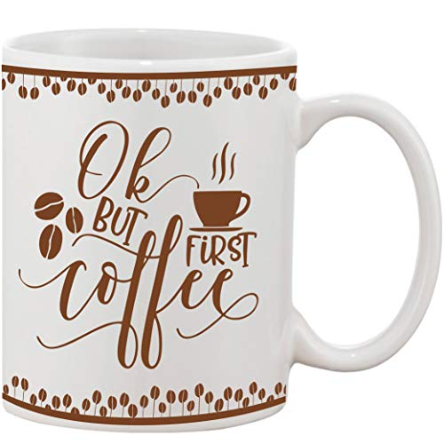 Crazy Sutra Classic Printed Ceramic Ok But First Coffee/Milk Mug