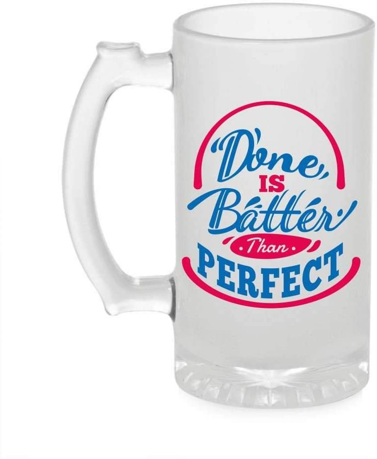 Crazy Sutra Funny and Cool Quote Done is Better Than Perfect Printed Clear Frosted Glass Beer Mug for Friends/Brother/Boyfriend (500ml)