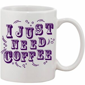 Crazy Sutra Classic I Just Need Coffee Printed Ceramic Coffee/Milk Mug | Funky Coffee/Milk Mug (White, 11 oz)