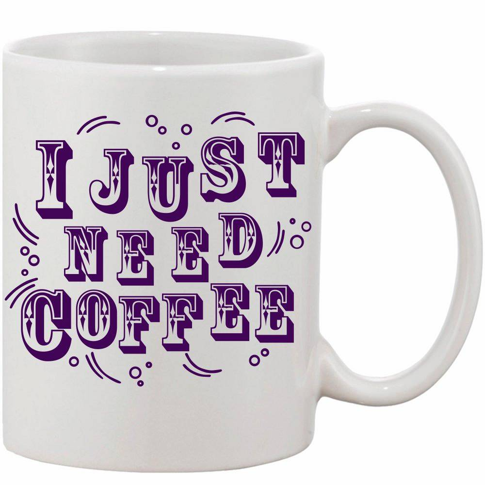 Crazy Sutra Classic I Just Need Coffee Printed Ceramic Coffee/Milk Mug   Funky Coffee/Milk Mug (White, 11 oz)